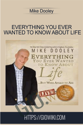 Everything You Ever Wanted To Know About Life - Mike Dooley