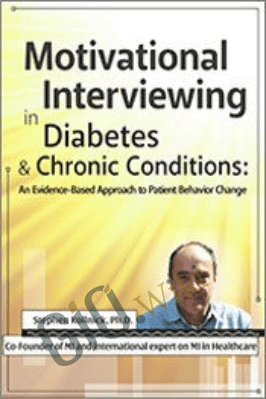 Motivational Interviewing in Diabetes & Chronic Conditions: An Evidence-Based Approach to Patient Behavior Change. Live demonstrations with Stephen Rollnick, PhD - Stephen Rollnick