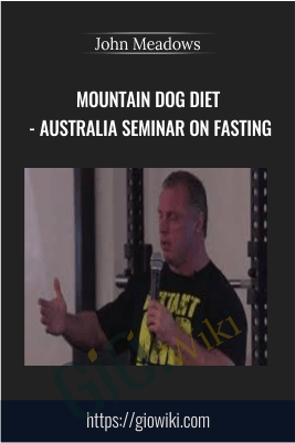 Mountain Dog Diet - Australia Seminar on Fasting - John Meadows (2018)