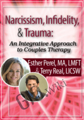 Narcissism, Infidelity, and Trauma: An Integrative Approach to Couples Therapy with Esther Perel & Terry Real - Esther Perel &  Terry Real