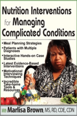 Nutrition Interventions for Managing Complicated Conditions - Marlisa Brown