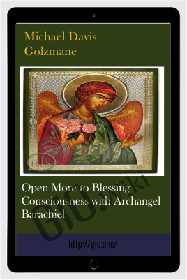 Open More to Blessing Consciousness with Archangel Barachiel - Michael Davis Golzmane