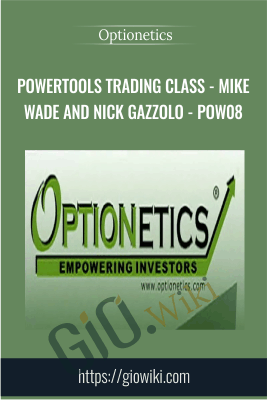 PowerTools Trading Class - Mike Wade and Nick Gazzolo - POW08 - Optionetics