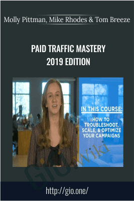 Paid Traffic Mastery 2019 Edition - Molly Pittman, Mike Rhodes & Tom Breeze