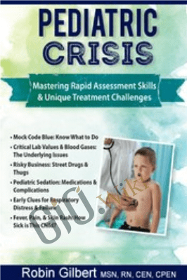 Pediatric Crisis: Mastering Rapid Assessment Skills & Unique Treatment Challenges - Robin Gilbert