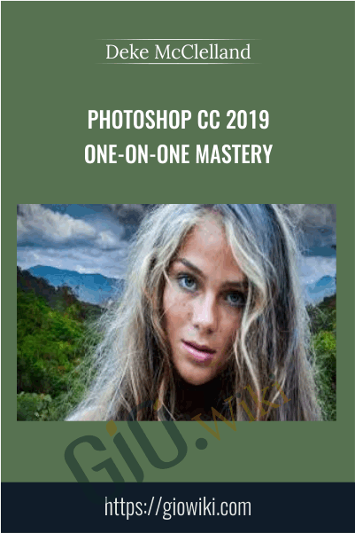 Photoshop CC 2019 One-on-One Mastery - Deke McClelland