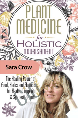 Plant Medicine for Holistic Nourishment - Sara Crow