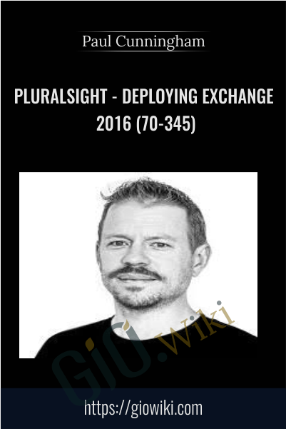 Pluralsight - Deploying Exchange 2016 (70-345) - Paul Cunningham