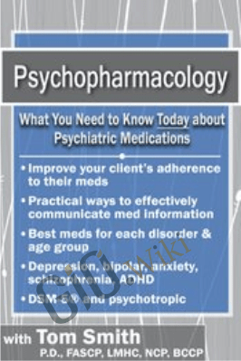 Psychopharmacology: What You Need to Know Today about Psychiatric Medications - Tom Smith