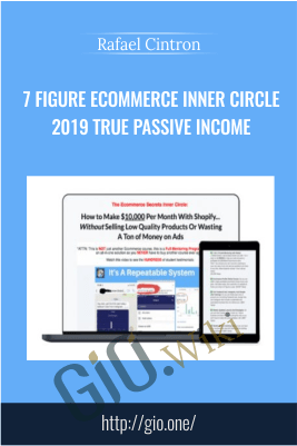 7 Figure Ecommerce Inner Circle 2019 True Passive Income – Rafael Cintron