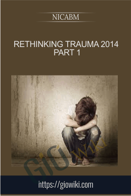 Rethinking Trauma 2014 Part 1 - NICABM