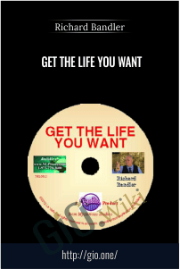 Get the Life You Want – Richard Bandler