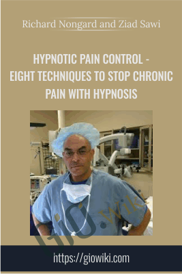 Hypnotic Pain Control - Eight Techniques to Stop Chronic Pain with Hypnosis - Richard Nongard and Ziad Sawi