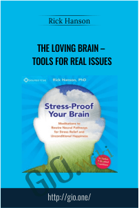 The Loving Brain – Tools for Real Issues – Rick Hanson