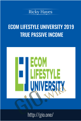 Ecom Lifestyle University 2019 True Passive Income – Ricky Hayes