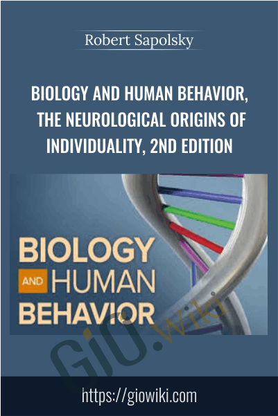 Biology and Human Behavior, The Neurological Origins of Individuality, 2nd Edition - Robert Sapolsky