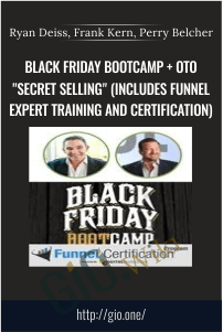 "Black Friday Bootcamp + OTO ""Secret Selling"" (Includes Funnel Expert Training and Certification) - Ryan Deiss, Frank Kern, Perry Belcher"