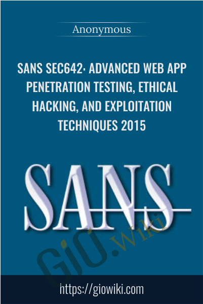 SANS SEC642: Advanced Web App Penetration Testing, Ethical Hacking, and Exploitation Techniques 2015