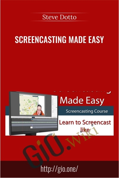 Screencasting Made Easy - Steve Dotto