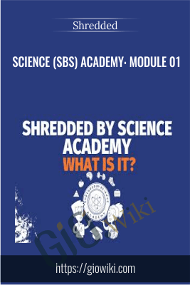 Science (SBS) Academy: Module 01 - Shredded