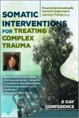 Somatic Interventions for Treating Complex Trauma with Janina Fisher, Ph.D. - Janina Fisher