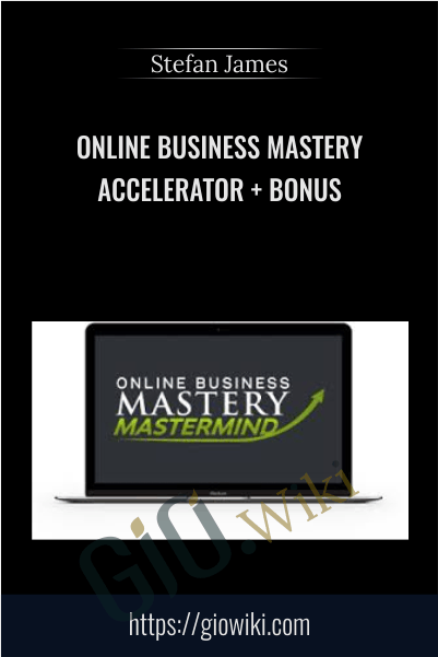 Online Business Mastery Accelerator + Bonus - Stefan James