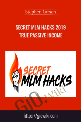 Secret MLM Hacks 2019 True Passive Income – Stephen Larsen
