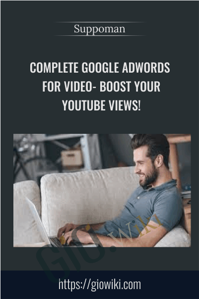 Complete Google Adwords For Video- Boost Your YouTube Views! - Suppoman