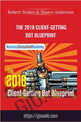 The 2018 Client-Getting Bot Blueprint – Robert Stukes & Shawn Anderson