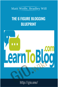 The 6 Figure Blogging Blueprint – Matt Wolfe, Bradley Will