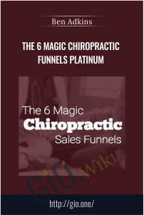 The 6 Magic Chiropractic Funnels Platinum – Ben Adkins