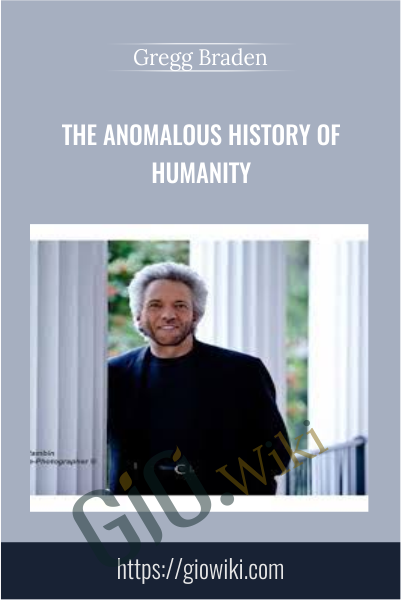 The Anomalous History of Humanity - Gregg Braden
