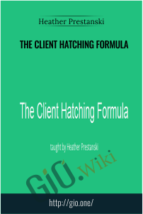 The Client Hatching Formula – Heather Prestanski