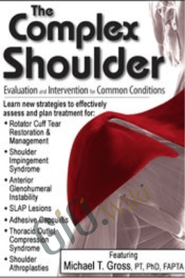 The Complex Shoulder: Evaluation & Intervention for Common Conditions - Michael T. Gross