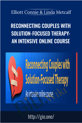 Reconnecting Couples with Solution-Focused Therapy: An intensive Online Course - Elliott Connie & Linda Metcalf