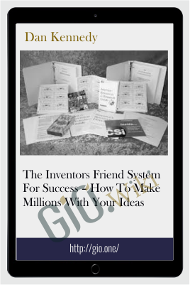 The Inventors Friend System For Success – How To Make Millions With Your Ideas - Dan Kennedy