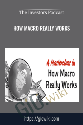 How Macro Really Works – The Investors Podcast