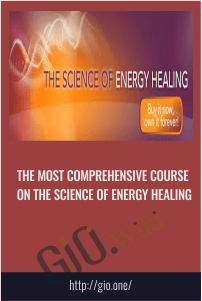The Most Comprehensive Course on the Science of Energy Healing