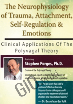 The Neurophysiology of Trauma, Attachment, Self-Regulation & Emotions: Clinical Applications of the Polyvagal Theory - Stephen Porges