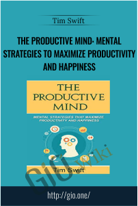 The Productive Mind: Mental Strategies to Maximize Productivity and Happiness – Tim Swift
