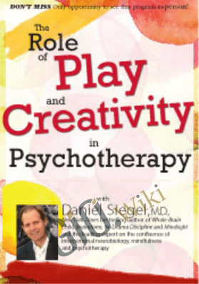 The Role of Play and Creativity in Psychotherapy with Daniel Siegel, MD - Daniel J. Siegel