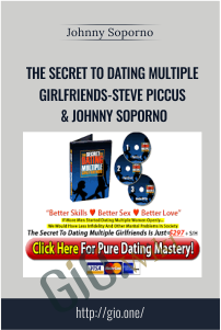 The Secret To Dating Multiple Girlfriends-Steve Piccus & Johnny Soporno