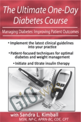 The Ultimate One-Day Diabetes Course: Managing Diabetes: Improving Patient Outcomes - Sandra L. Kimball