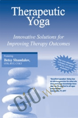 Therapeutic Yoga: Innovative Solutions for Improving Therapy Outcomes with Betsy Shandalov - Betsy Shandalov