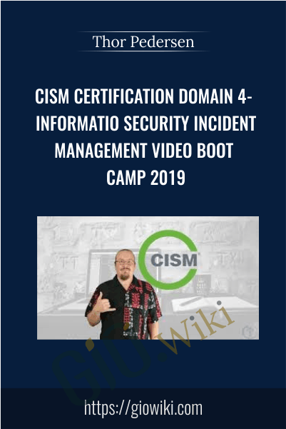 CISM Certification Domain 4- Information Security Incident Management Video Boot Camp 2019 - Thor Pedersen