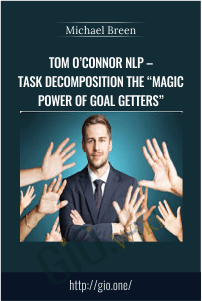 "Tom O'Connor NLP – Task Decomposition The ""Magic Power of Goal Getters""  – Michael Breen"