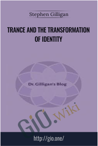 Trance and The Transformation of Identity – Stephen Gilligan