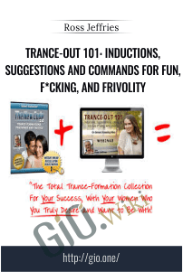 Trance-Out 101: Inductions, Suggestions And Commands For Fun, F*cking, And Frivolity – Ross Jeffries