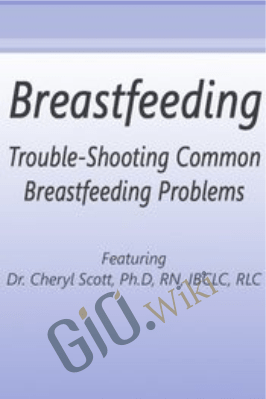 Trouble-Shooting Common Breastfeeding Problems - Cheryl Scott