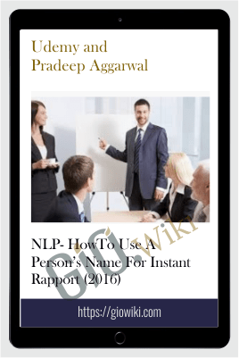 NLP- HowTo Use A Person's Name For Instant Rapport (2016) – Udemy and Pradeep Aggarwal